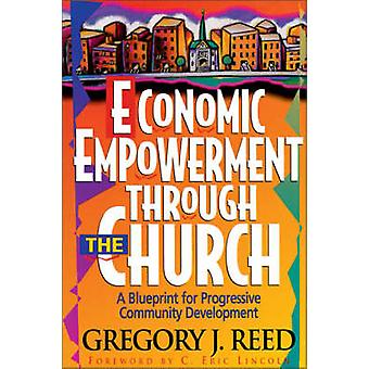 Economic Empowerment Through the Church A Blueprint for Progressive Community Development by Reed & Gregory J.