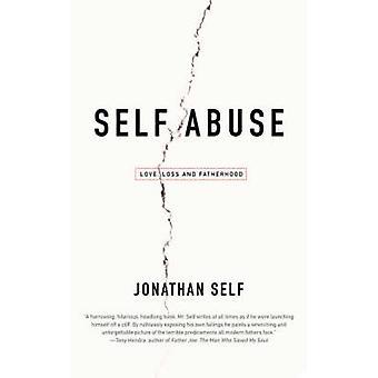 Self Abuse Love Loss and Fatherhood by Self & Jonathan
