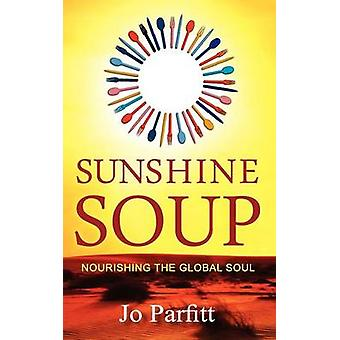 Sunshine Soup  Nourishing the Global Soul by Parfitt & Jo