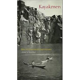 Kayakmen - Tales of Greenland's Seal Hunters by Signe Rink - 978099619