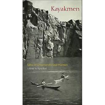 Kayakmen - Tales of Greenland's Seal Hunters van Signe Rink - 978099619
