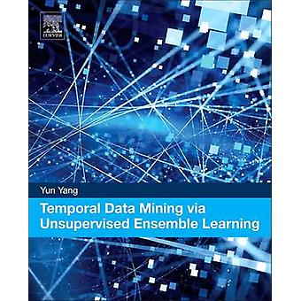 Temporal Data Mining via Unsupervised Ensemble Learning by Yun Yang -