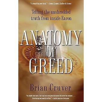 Anatomy of Greed - Telling the Unshredded Truth from Inside Enron by B