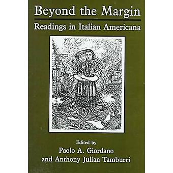 Beyond the Margin - Readings in Italian Americana by Paolo A. Giordano