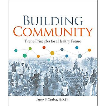 Building Community - Twelve Principles for a Healthy Future by James S