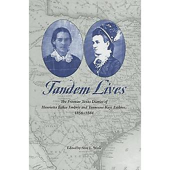 Tandem Lives - The Frontier Texas Diaries of Henrietta Baker Embree an
