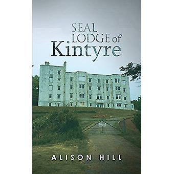 Seal Lodge of Kintyre by Alison Hill - 9781788238021 Book