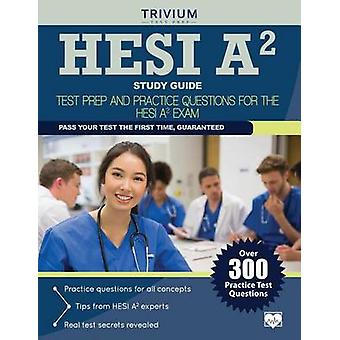 HESI A2 Study Guide - Test Prep and Practice Questions for the HESI A2