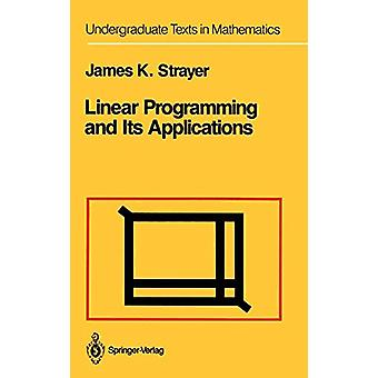 Linear Programming and Its Applications by James K. Strayer - 9780387