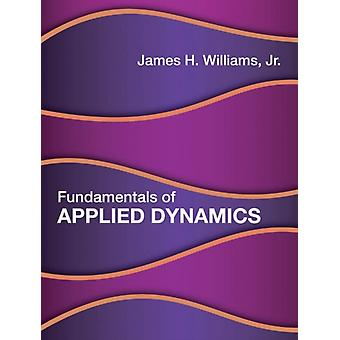 Fundamentals of Applied Dynamics by James H. Williams Jr.