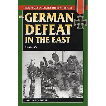 The German Defeat in the East - 1944-45 door Samuel W. Mitcham - 9780811