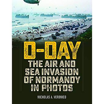 D-Day - The Air and Sea Invasion of Normandy in Photos by Nicholas Ver