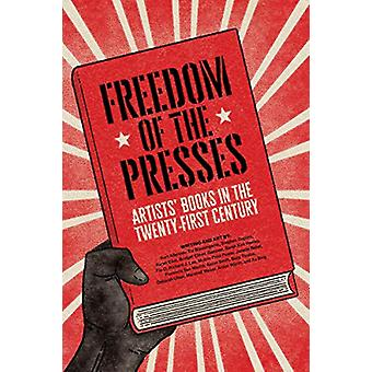 Freedom of the Presses - Artists' Books in the Twenty-First Century by
