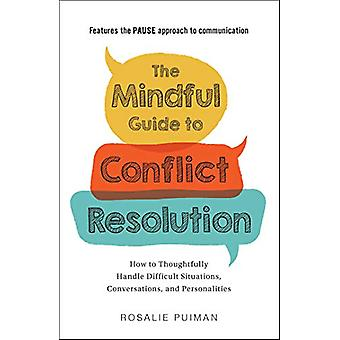The Mindful Guide to Conflict Resolution - How to Thoughtfully Handle