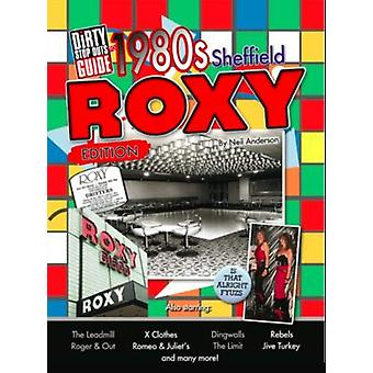 Dirty Stop Out's Guide to 1980s Sheffield - The Roxy Edition by Neil