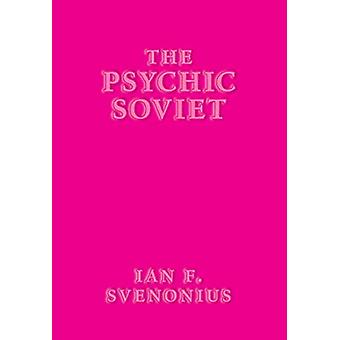 The Psychic Soviet by Ian F Svenonius - 9781617757662 Book