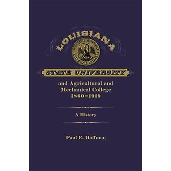Louisiana State University and Agricultural and Mechanical College 18601919  A History by Other Paul E Hoffman