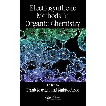 Modern Electrosynthetic Methods in Organic Chemistry by Edited by Frank Marken & Edited by Mahito Atobe