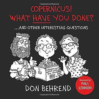 Copernicus! Wat heb je gedaan?: ... en andere interessante vragen