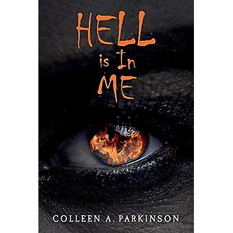 Hell Is In Me by Colleen A Parkinson