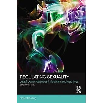 Regulating Sexuality - Legal Consciousness in Lesbian and Gay Lives by