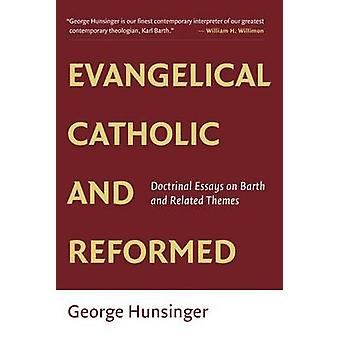 Evangelical - Catholic - and Reformed - Essays on Barth and Other Them