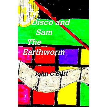 The Disco and Sam the Earthworm by John C Burt - 9781389996627 Book