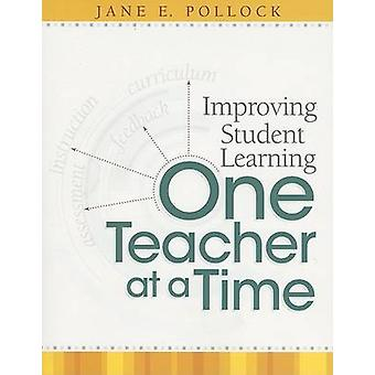 Improving Student Learning One Teacher at a Time by Jane E Pollock -