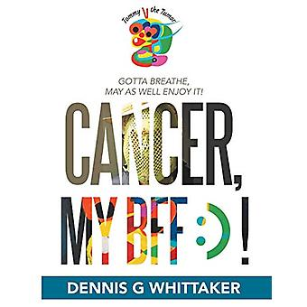 Cancer - My Bff - ) ! by Dennis G Whittaker - 9781480885615 Book