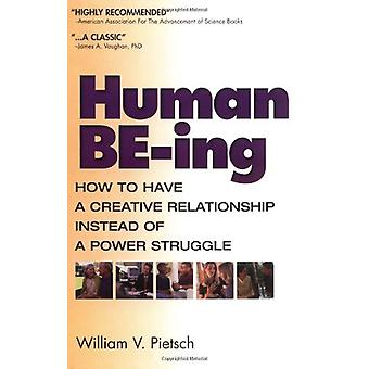 Human Be-ing - How to Have a Better Relationship by William V. Pietsch