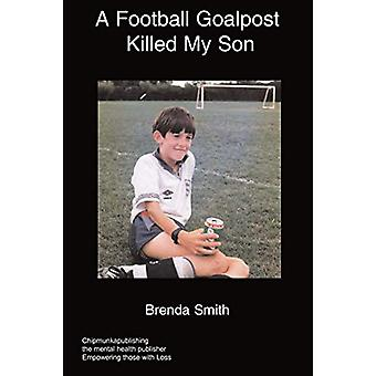 A Football Goalpost Killed My Son by Brenda Smith - 9781847476791 Book