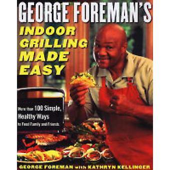 George Foremans Indoor Grilling Gemakkelijk gemaakt door George ForemanKathryn Kellinger