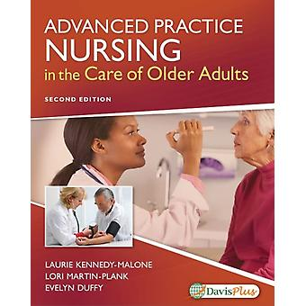 Advanced Practice Nursing in the Care of Older Adults by Laurie KennedyMaloneLori MartinPlankEvelyn Groenke Duffy