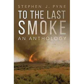 To the Last Smoke by Stephen J. Pyne