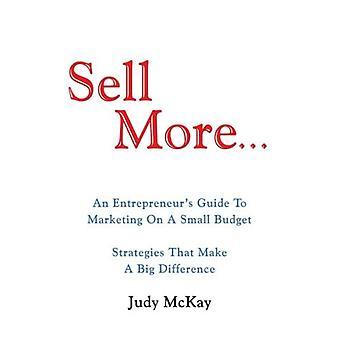 Sell More: An Entrepreneur's Guide To Marketing On A Small Budget Strategies That Make� A Big Difference