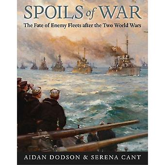Spoils of War  The Fate of Enemy Fleets after the Two World Wars by Mr Aiden Dodson & Serena Cant