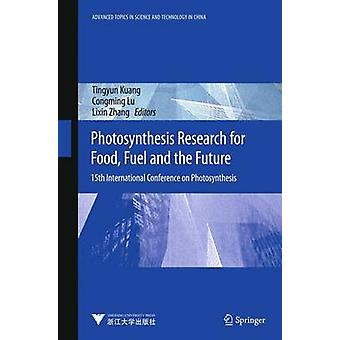 Photosynthesis Research for Food Fuel and Future by Edited by Tingyun Kuang & Edited by Congming Lu & Edited by Lixin Zhang