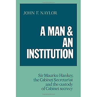 A Man and an Institution: Sir Maurice Hankey, the Cabinet Secretariat and the Custody of Cabinet Secrecy