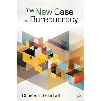 The New Case for Bureaucracy by Charles T Goodsell