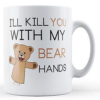 Décoratif écrit que je vais te tuer avec mes mains d'ours - imprimé Mug