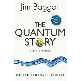 The Quantum Story - A History in 40 Moments by Jim Baggott - 978019878