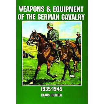 Weapons and Equipment of the German Cavalry in World War II by Klaus