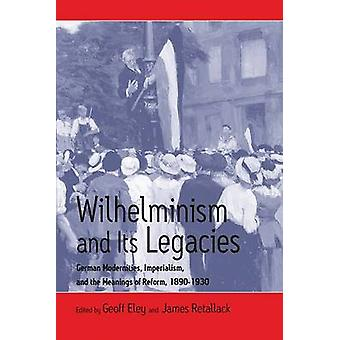 Wilhelminism and Its Legacies - German Modernities - Imperialism - and