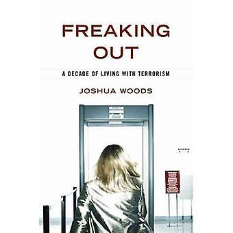 Freaking Out - ein Jahrzehnt des Lebens mit dem Terrorismus von Joshua Woods - 978