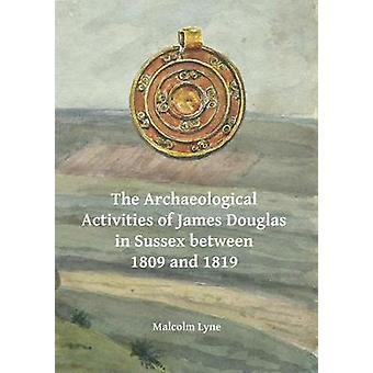 The Archaeological Activities of James Douglas in Sussex between 1809