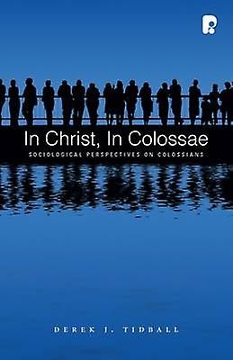 In Christ - in Colossae - Sociological Perspectives on Colossians by D