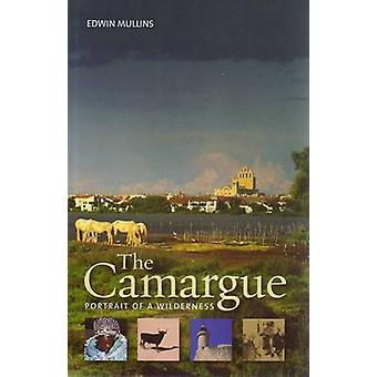 The Camargue - Portrait of a Wilderness by Edwin Mullins - 97819049555