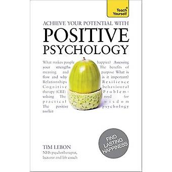 Achieve Your Potential with Positive Psychology - Teach Yourself by Ti