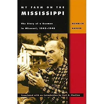 Min gård på Mississippi: berättelsen om en tysk i Missouri, 1945-1948