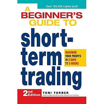 A Beginner's Guide to Short-Term Trading: Maximize Your Profits in 3 Days to 3 Weeks (Mommy Rescue Guide): Maximize Your Profits in 3 Days to 3 Weeks (Mommy Rescue Guide)